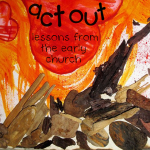 "Poster for ""Act Out: Lessons from the Early Church"" Series"